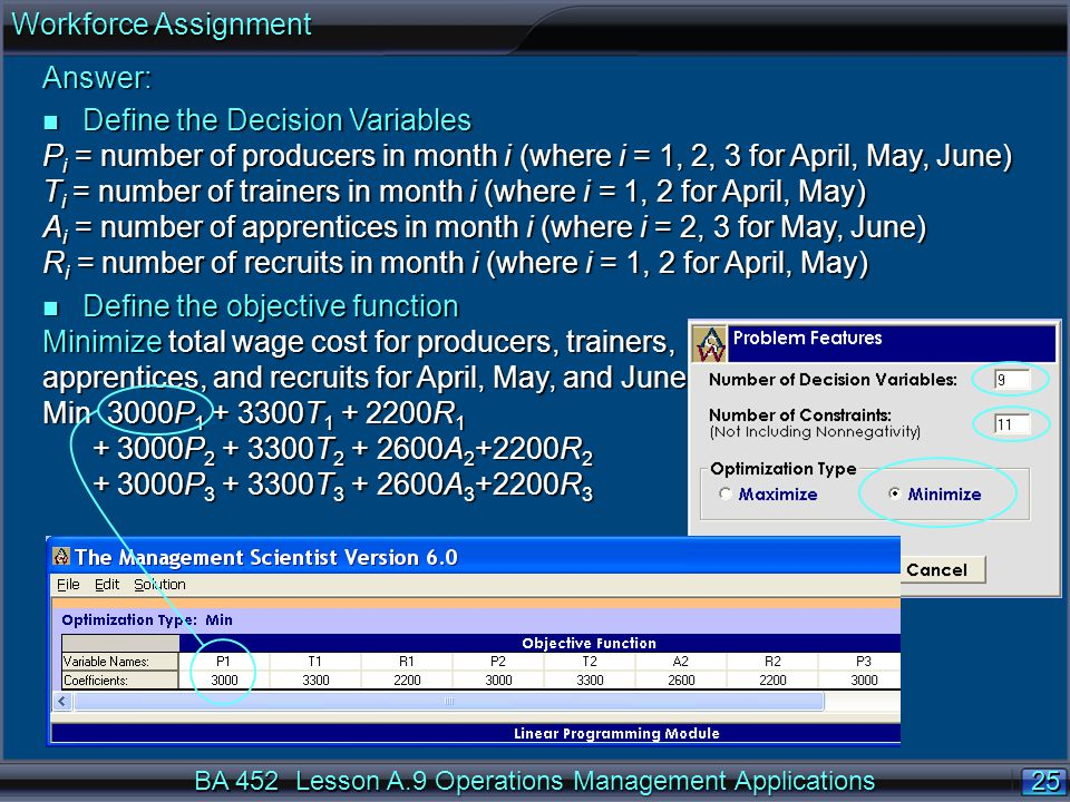 Workforce Assignment Answer: Define the Decision Variables. Pi = number of producers in month i (where i = 1, 2, 3 for April, May, June)
