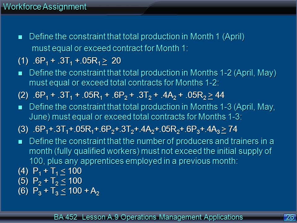 Workforce Assignment Define the constraint that total production in Month 1 (April) must equal or exceed contract for Month 1: