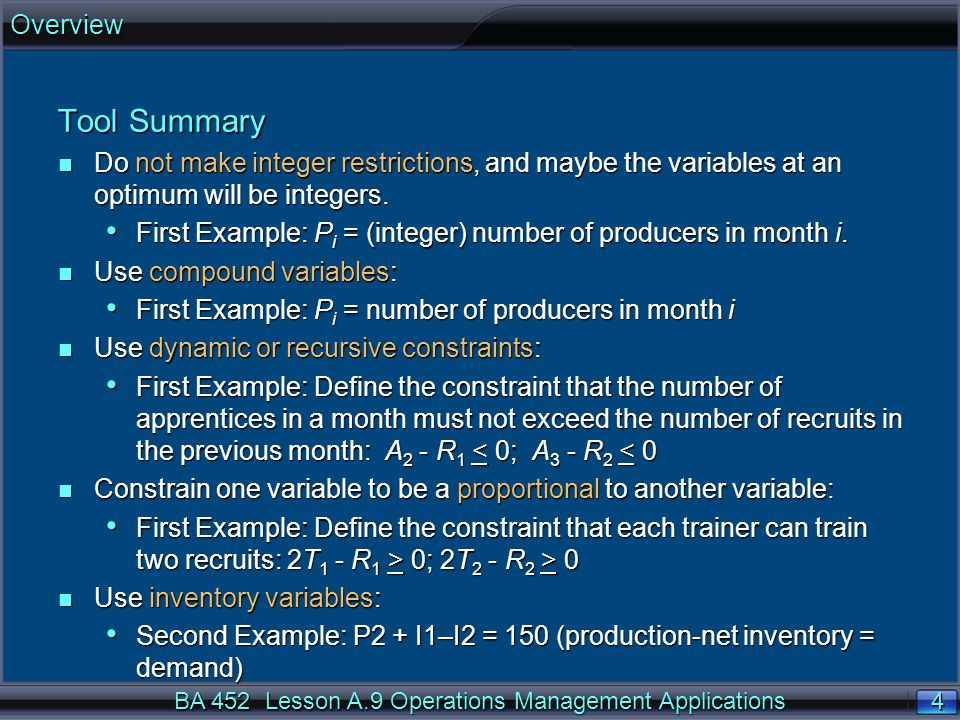 Overview Tool Summary. Do not make integer restrictions, and maybe the variables at an optimum will be integers.