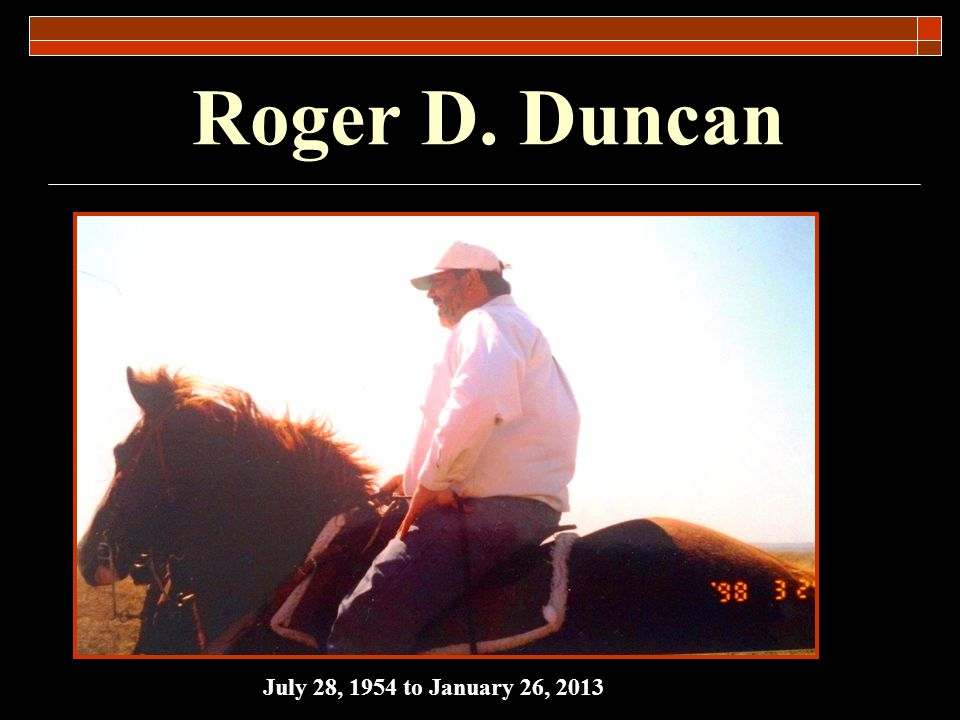 4/1/2017 7:14 PM Roger D. Duncan July 28, 1954 to January 26, 2013