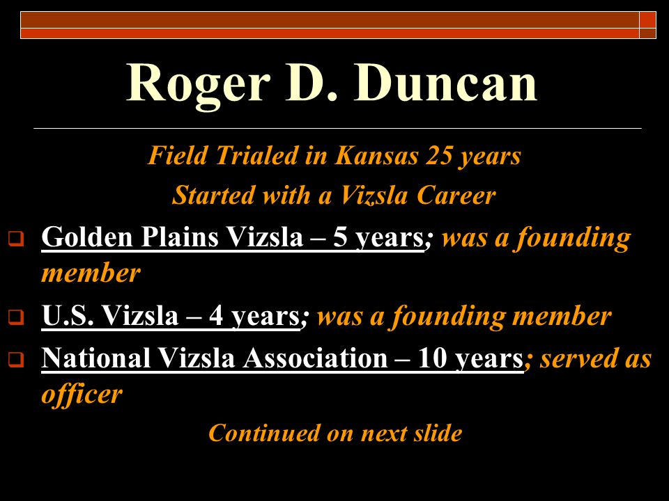 Roger D. Duncan Golden Plains Vizsla – 5 years; was a founding member