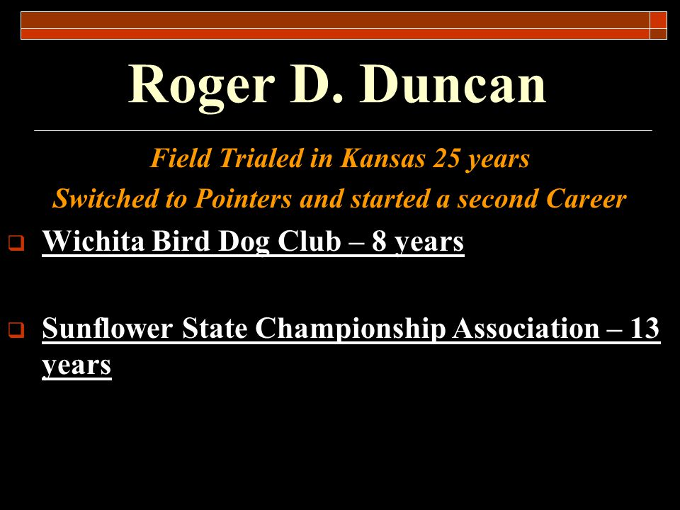 Roger D. Duncan Wichita Bird Dog Club – 8 years