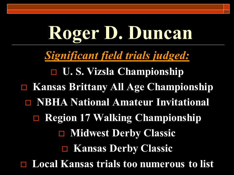 Roger D. Duncan Significant field trials judged: