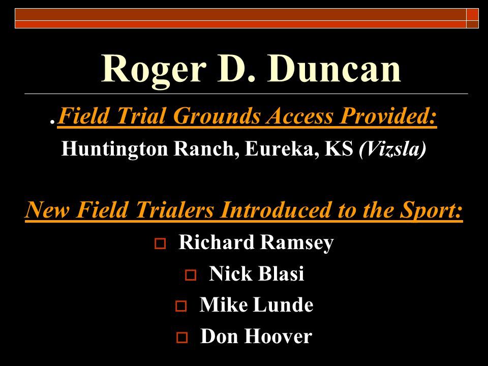 Roger D. Duncan .Field Trial Grounds Access Provided: