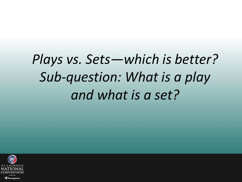 Plays vs. Sets—which is better
