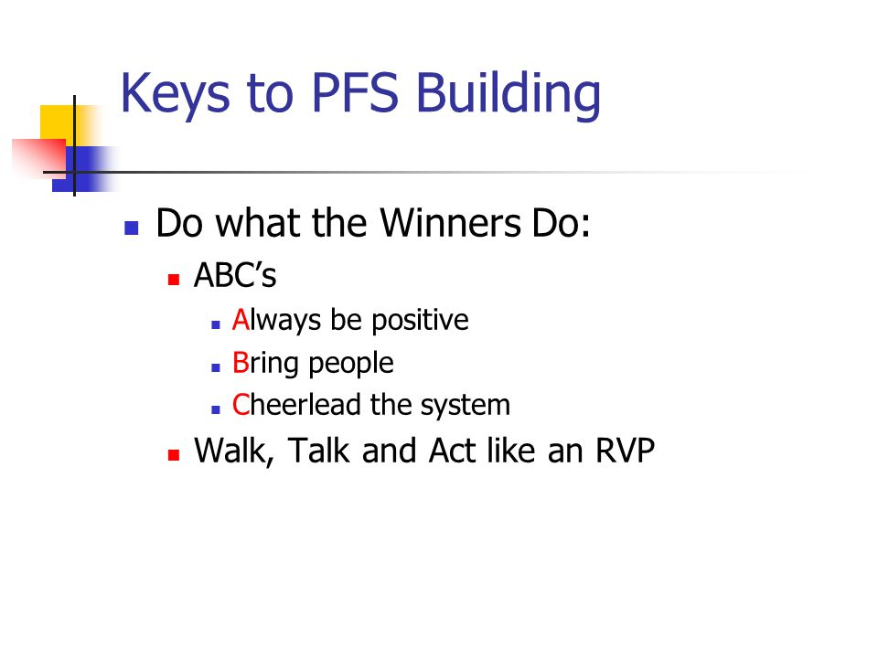 Keys to PFS Building Do what the Winners Do: ABC's
