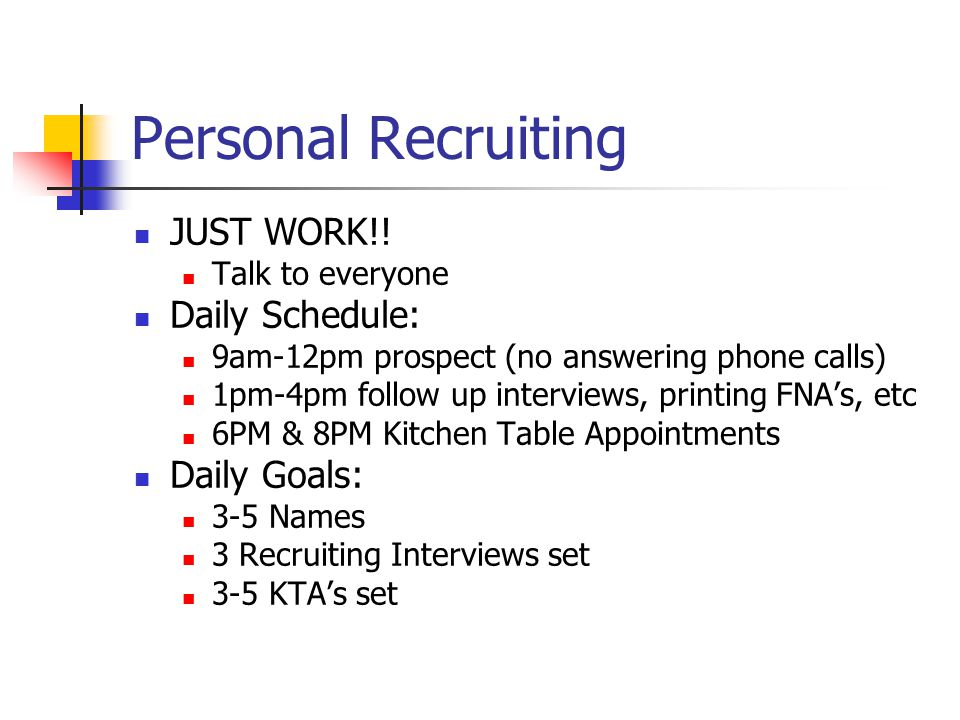 Personal Recruiting JUST WORK!! Daily Schedule: Daily Goals: