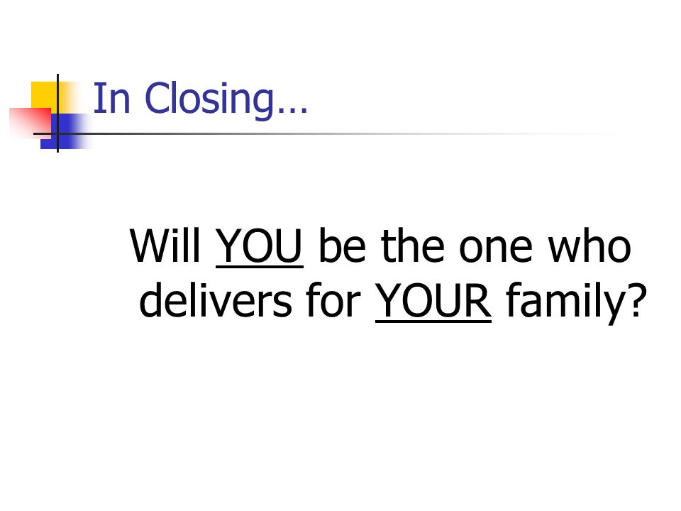 Will YOU be the one who delivers for YOUR family