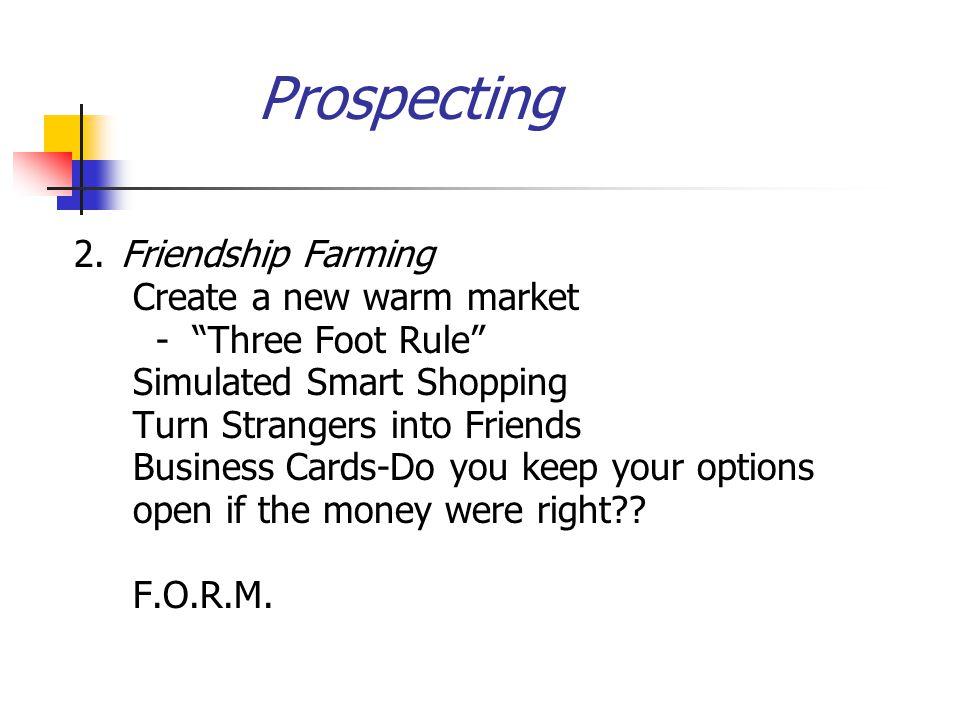 Prospecting 2. Friendship Farming Create a new warm market