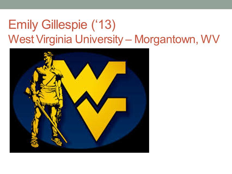 Emily Gillespie ('13) West Virginia University – Morgantown, WV