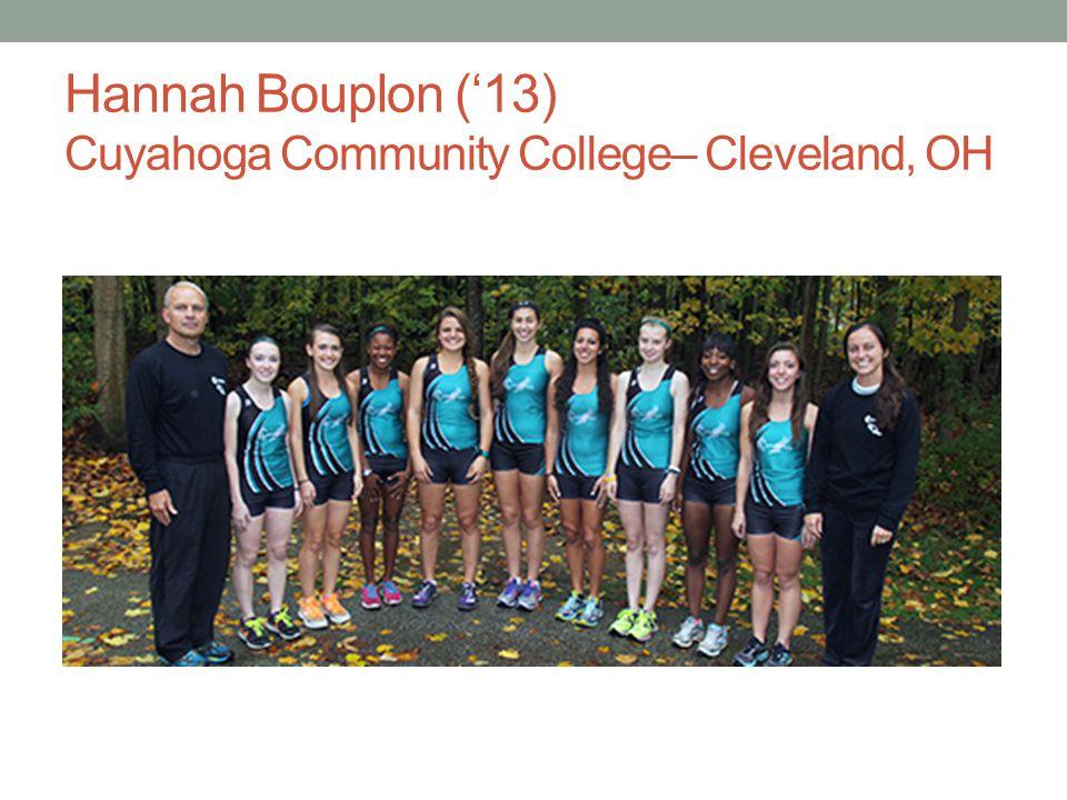 Hannah Bouplon ('13) Cuyahoga Community College– Cleveland, OH