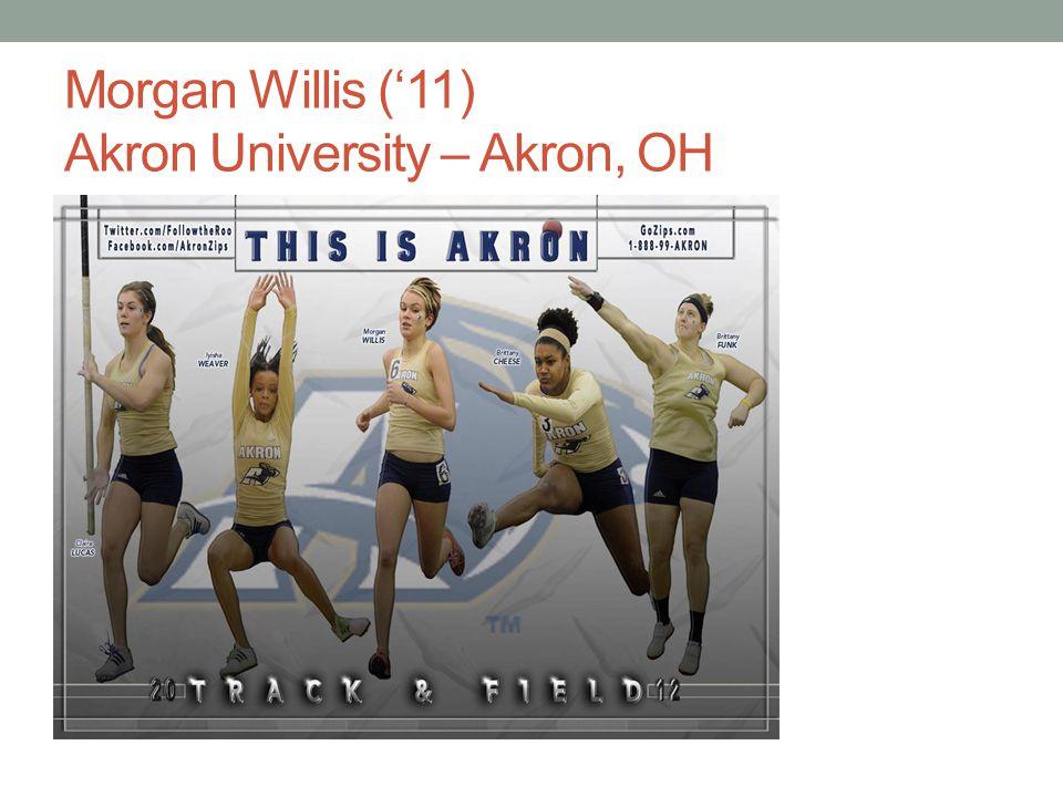 Morgan Willis ('11) Akron University – Akron, OH