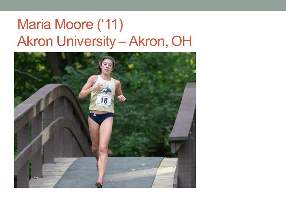 Maria Moore ('11) Akron University – Akron, OH