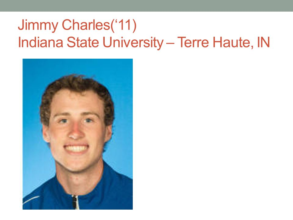 Jimmy Charles('11) Indiana State University – Terre Haute, IN
