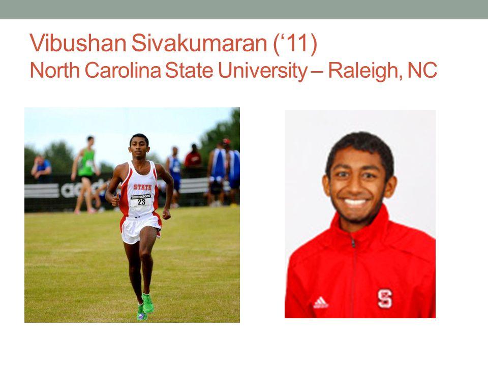 Vibushan Sivakumaran ('11) North Carolina State University – Raleigh, NC