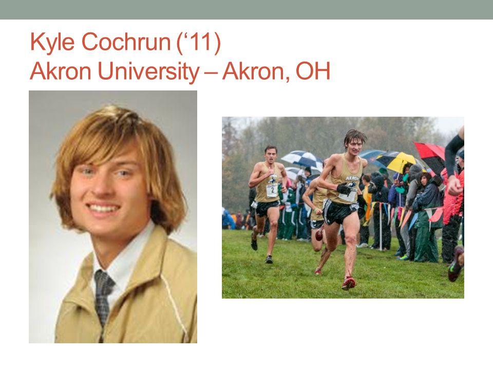 Kyle Cochrun ('11) Akron University – Akron, OH