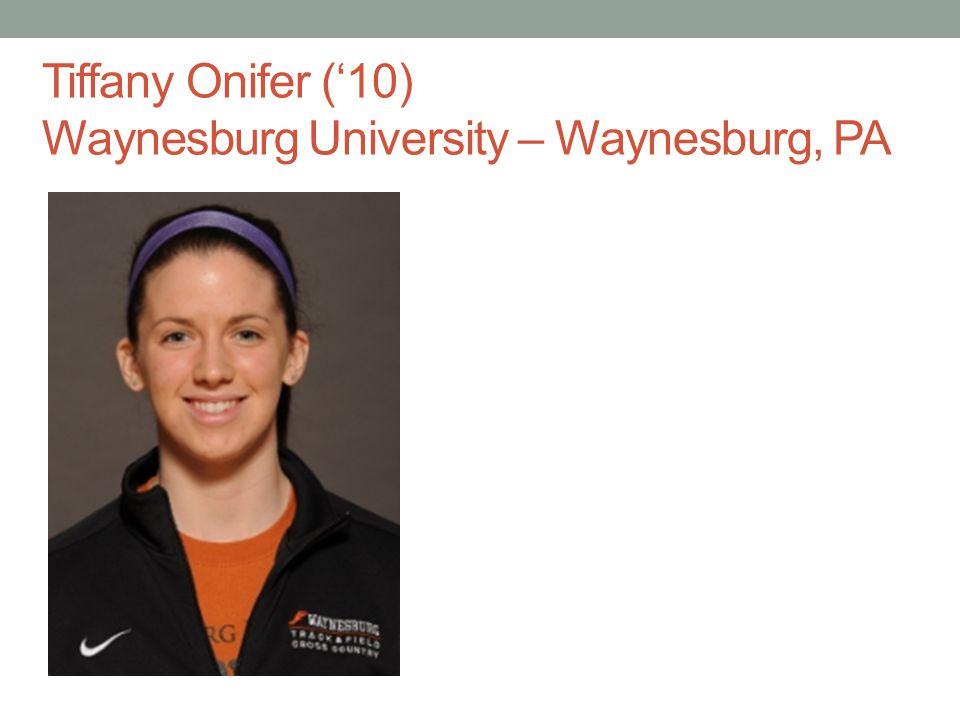 Tiffany Onifer ('10) Waynesburg University – Waynesburg, PA