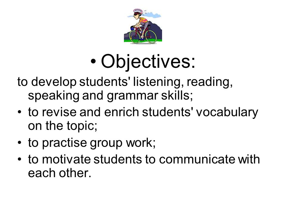 Objectives: to develop students listening, reading, speaking and grammar skills; to revise and enrich students vocabulary on the topic;