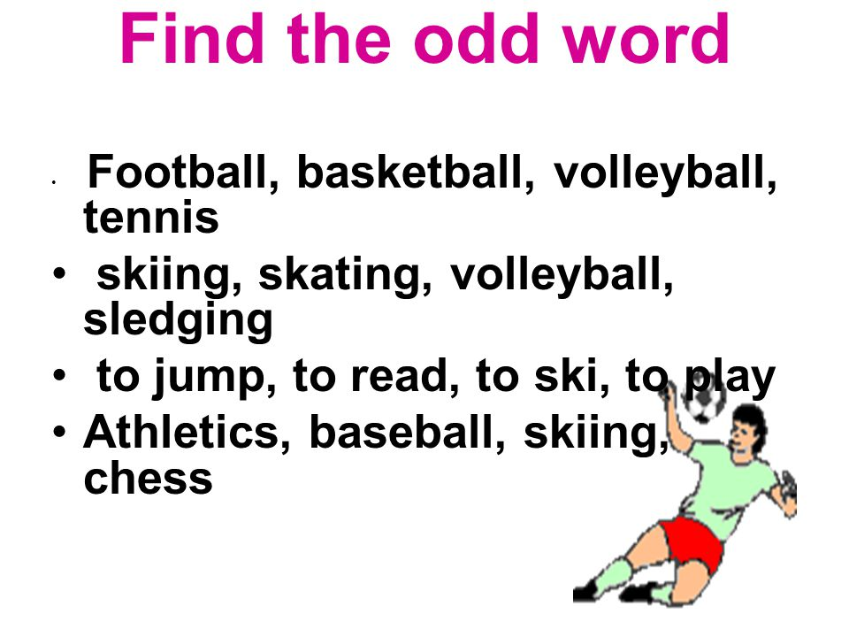 Find the odd word skiing, skating, volleyball, sledging
