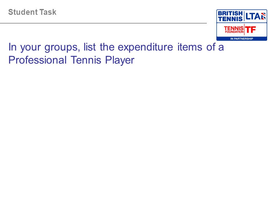 Student Task In your groups, list the expenditure items of a Professional Tennis Player. Tutor Guidance:
