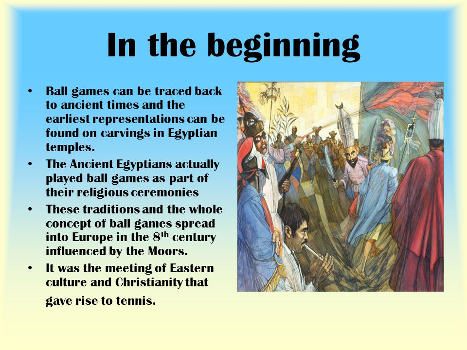 In the beginning Ball games can be traced back to ancient times and the earliest representations can be found on carvings in Egyptian temples.