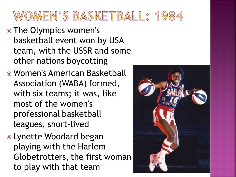 Women's basketball: 1984 The Olympics women s basketball event won by USA team, with the USSR and some other nations boycotting.