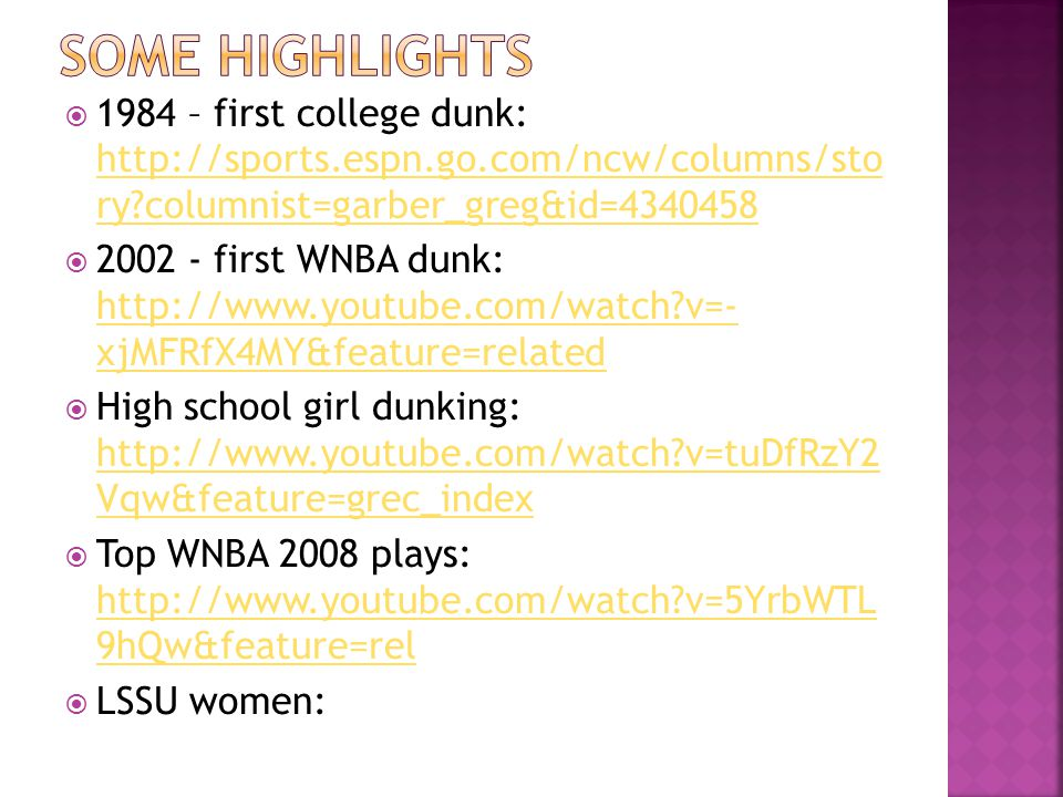 Some highlights 1984 – first college dunk: http://sports.espn.go.com/ncw/columns/sto ry columnist=garber_greg&id=4340458.