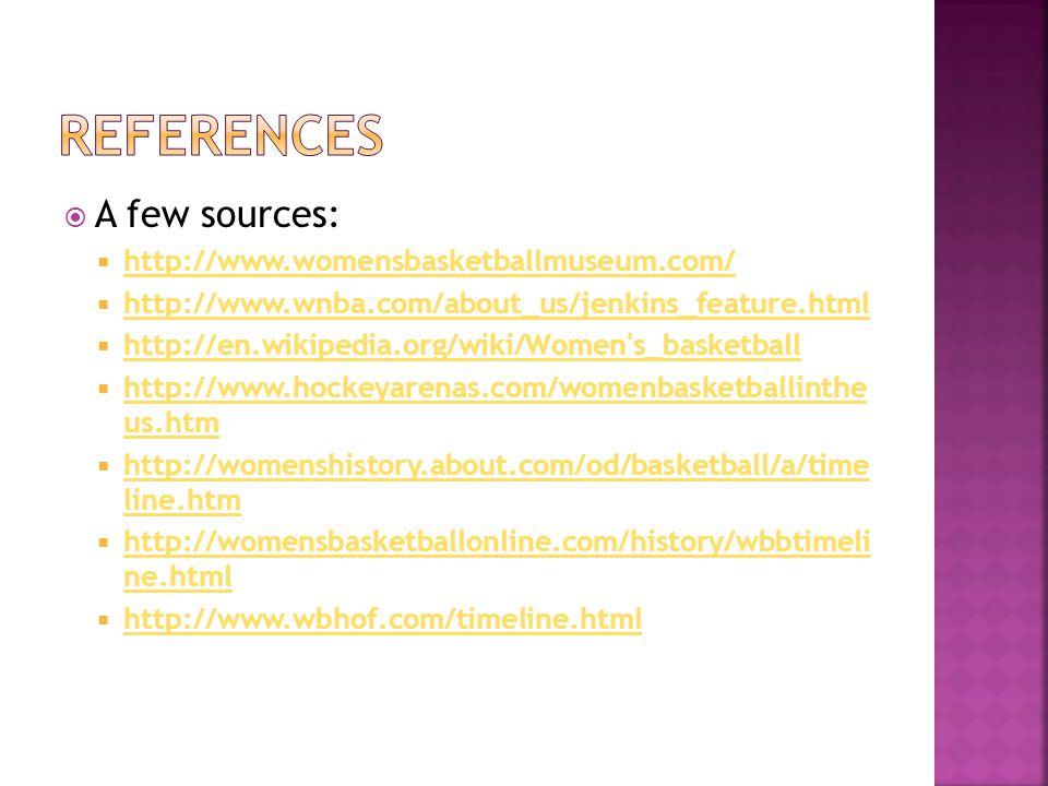 References A few sources: http://www.womensbasketballmuseum.com/