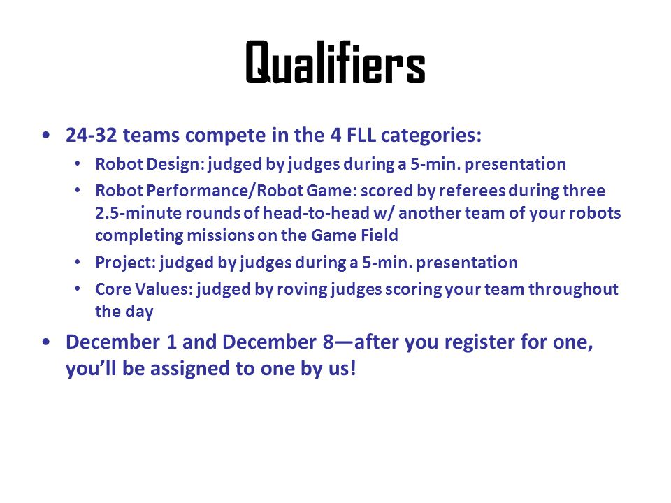 Qualifiers 24-32 teams compete in the 4 FLL categories: