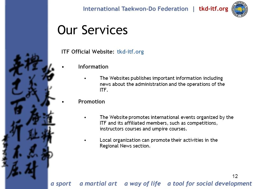 Our Services ITF Official Website: tkd-itf.org Information Promotion
