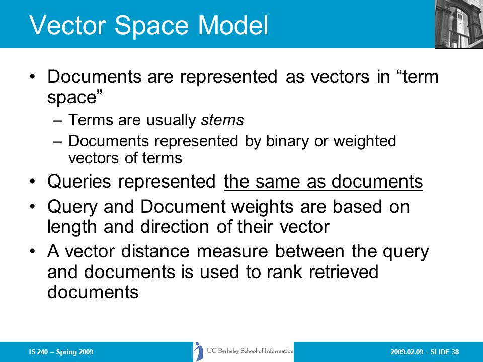 Vector Space Model Documents are represented as vectors in term space Terms are usually stems.