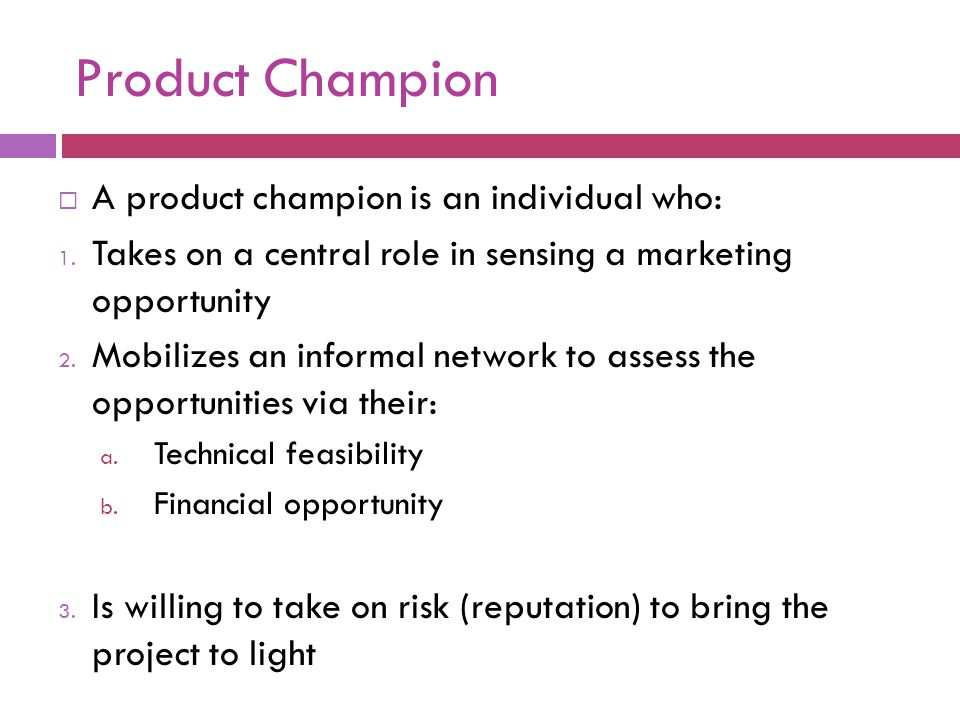 Product Champion A product champion is an individual who: