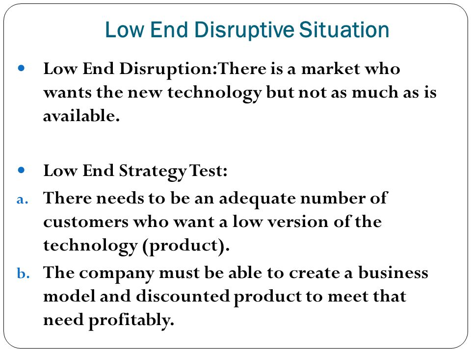 Low End Disruptive Situation