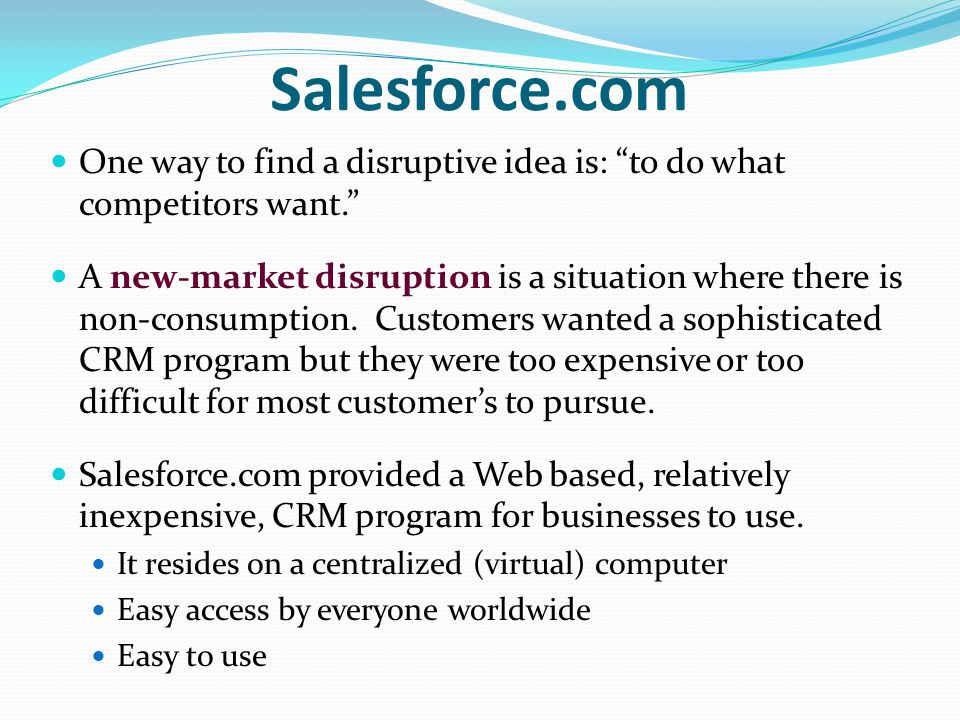 Salesforce.com One way to find a disruptive idea is: to do what competitors want.