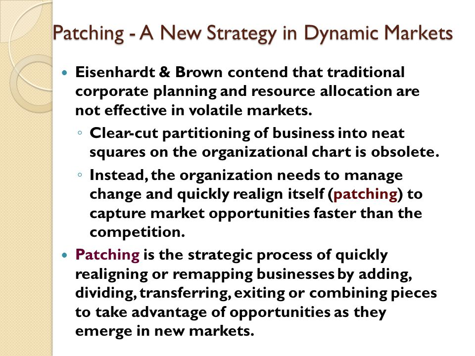 Patching - A New Strategy in Dynamic Markets