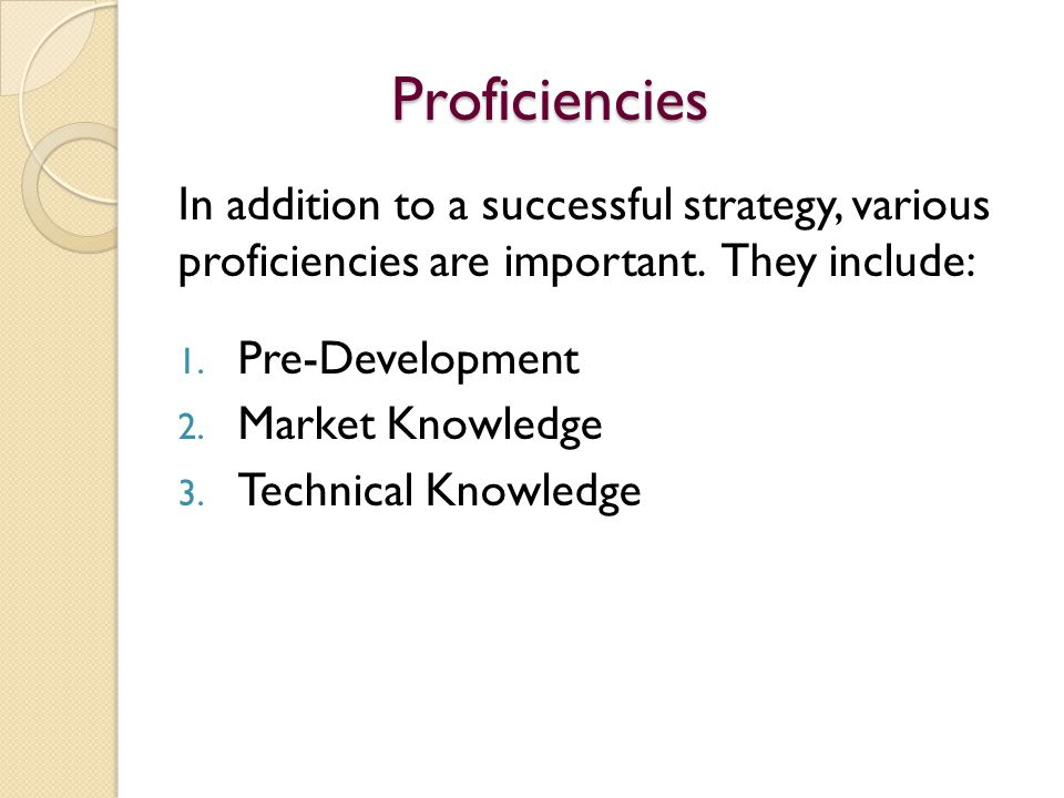 Proficiencies In addition to a successful strategy, various proficiencies are important. They include: