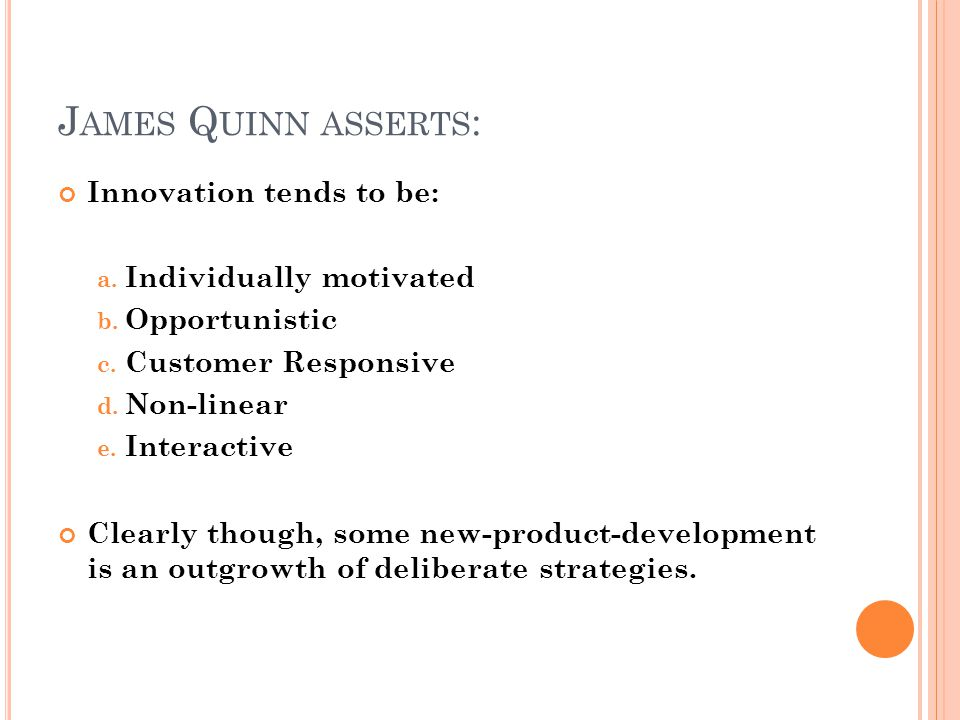 James Quinn asserts: Innovation tends to be: Individually motivated