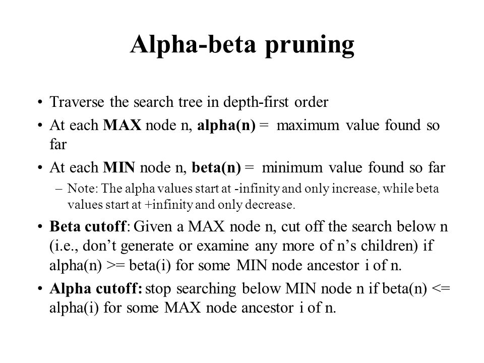 Alpha-beta pruning Traverse the search tree in depth-first order