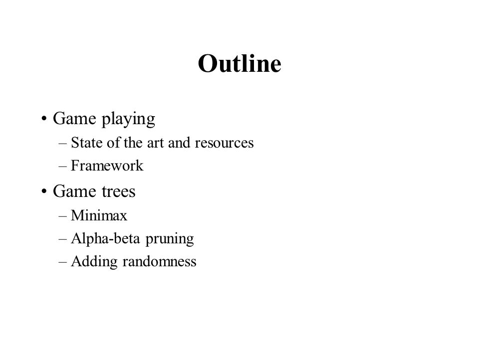 Outline Game playing Game trees State of the art and resources