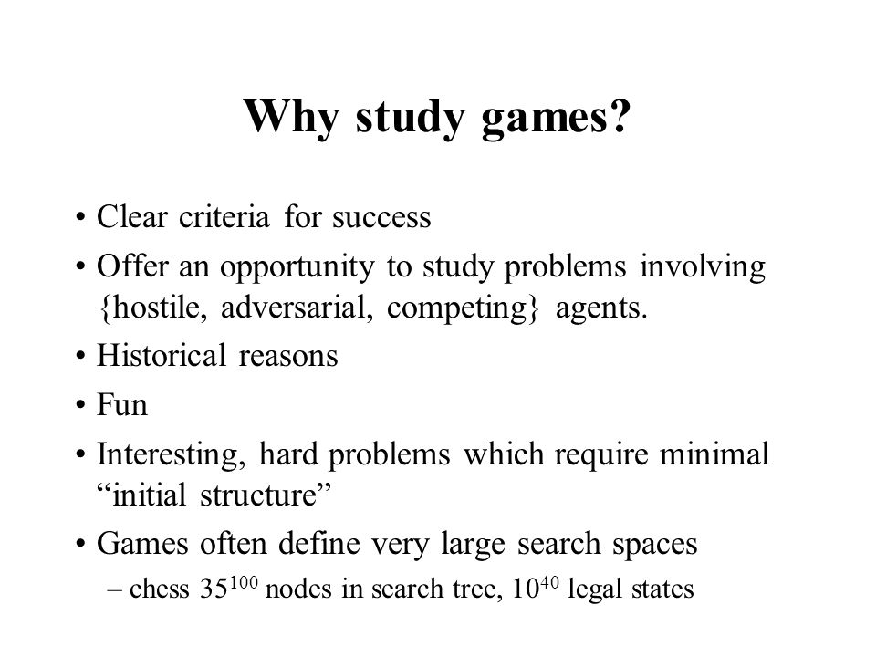Why study games Clear criteria for success