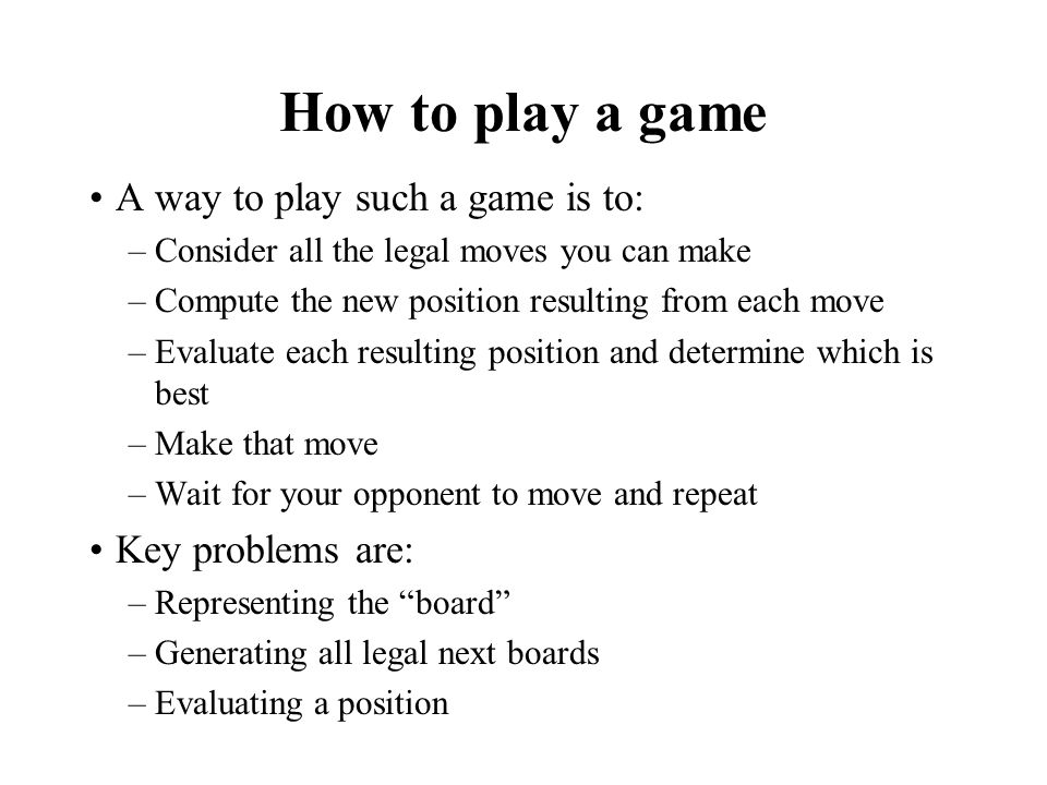 How to play a game A way to play such a game is to: Key problems are: