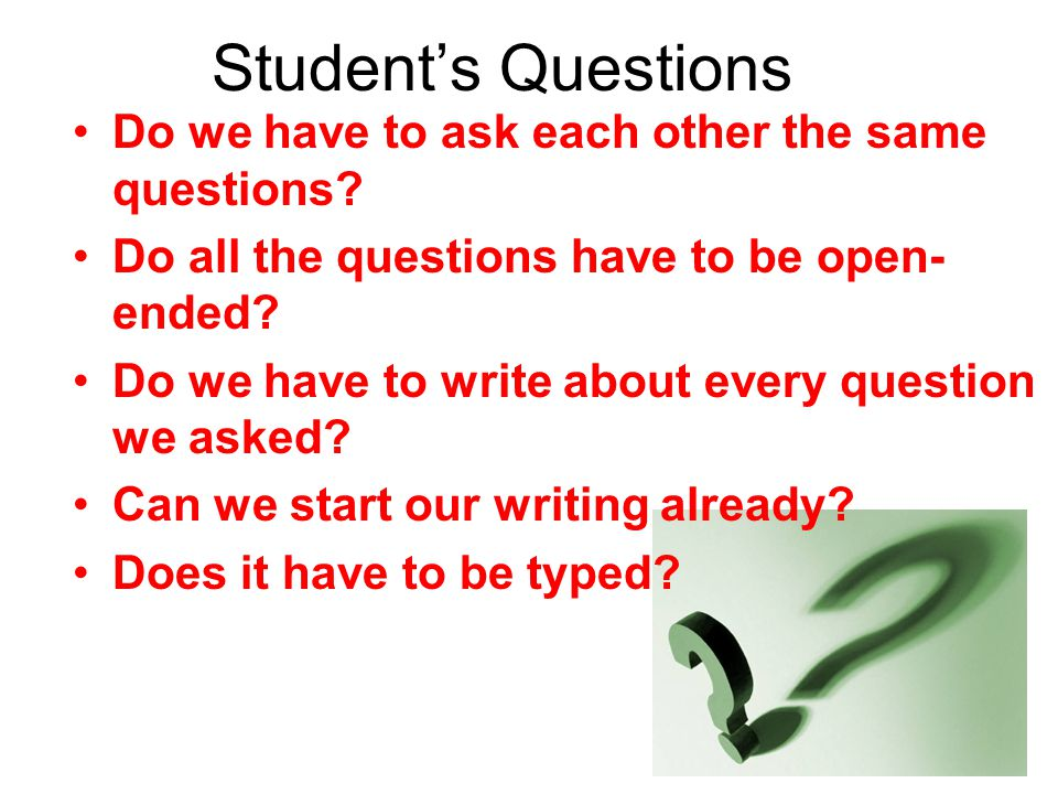 Student's Questions Do we have to ask each other the same questions