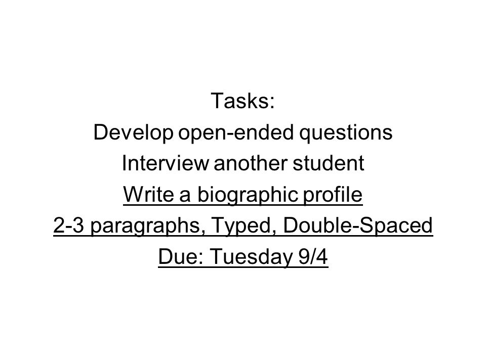 Develop open-ended questions Interview another student