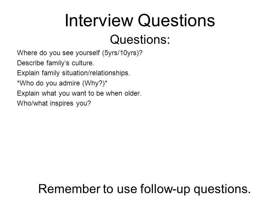 Remember to use follow-up questions.