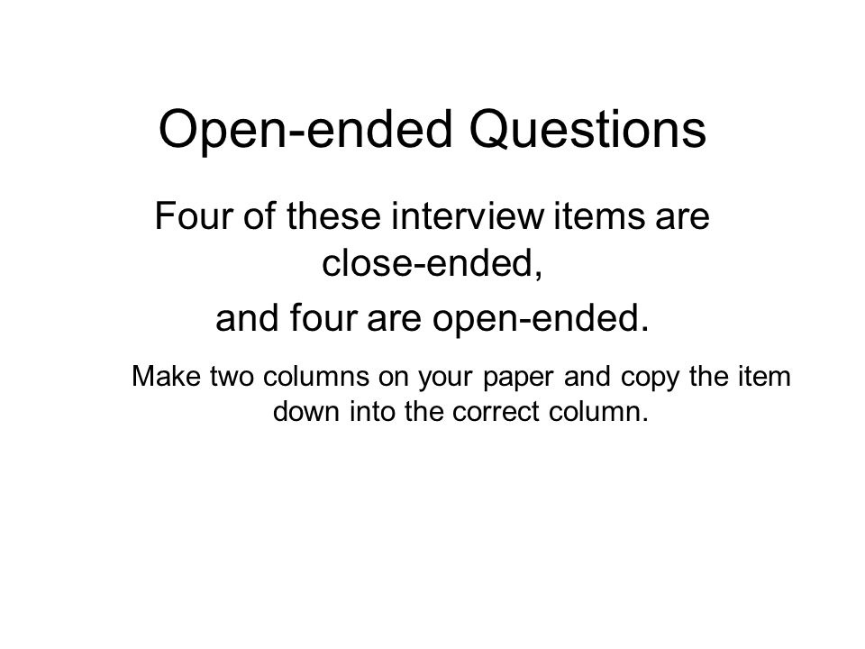 Open-ended Questions Four of these interview items are close-ended,