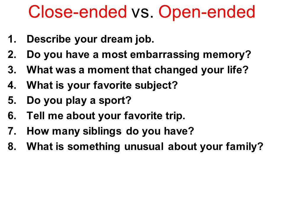 Close-ended vs. Open-ended