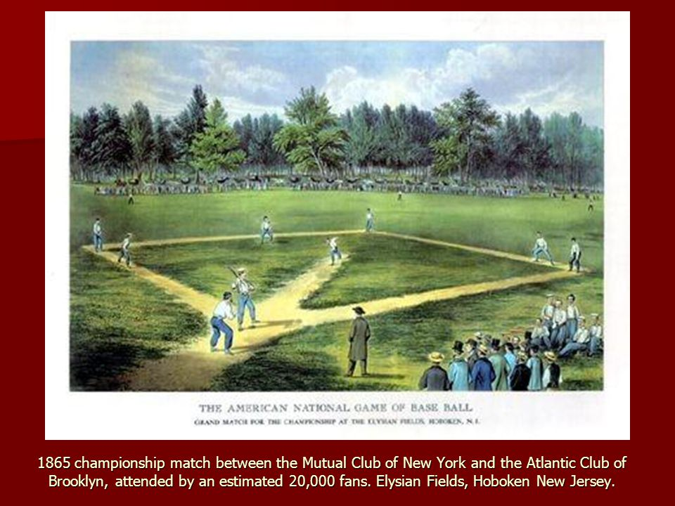 1865 championship match between the Mutual Club of New York and the Atlantic Club of Brooklyn, attended by an estimated 20,000 fans.