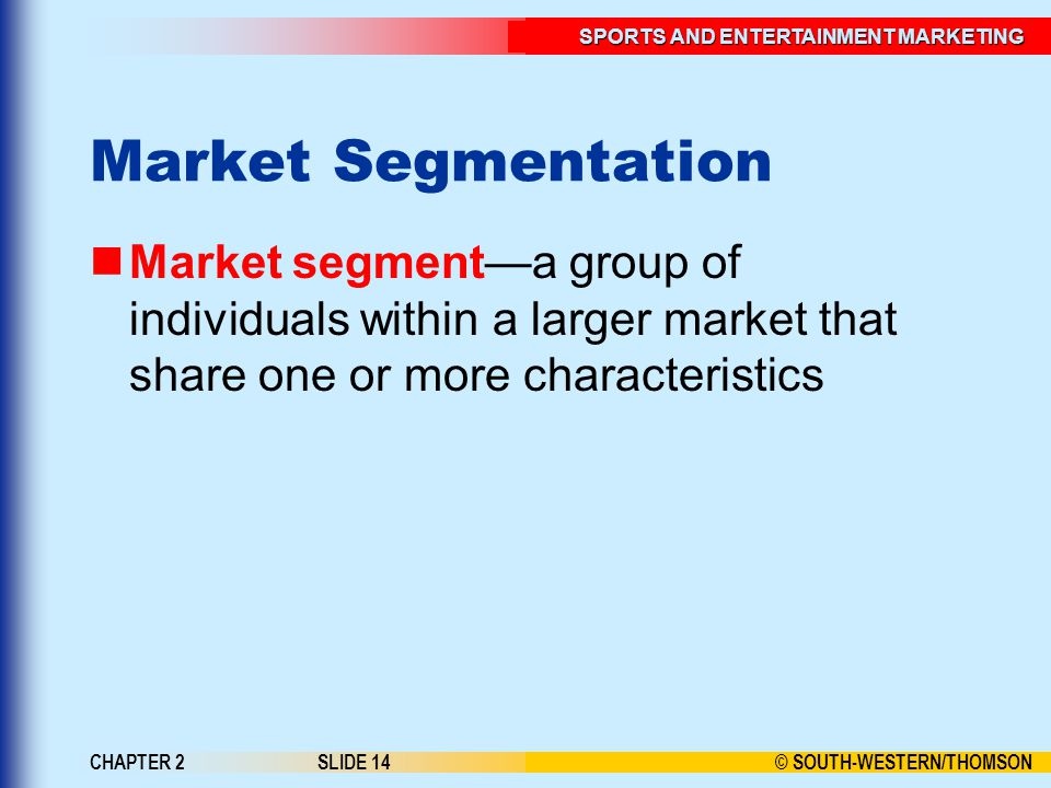 Market Segmentation Market segment—a group of individuals within a larger market that share one or more characteristics.