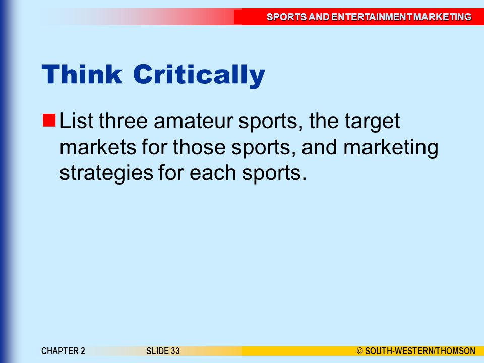 Think Critically List three amateur sports, the target markets for those sports, and marketing strategies for each sports.