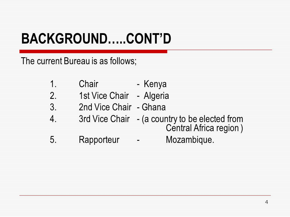 BACKGROUND…..CONT'D The current Bureau is as follows; 1. Chair - Kenya